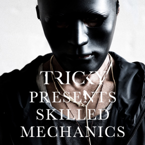 Tricky Presents Skilled Mechanics.